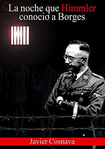 La noche que Himmler conoció a Borges de Javier Cosnava