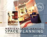 Medical and Dental Space Planning: A Comprehensive Guide to Design, Equipment, and Clinical Procedures (Architecture)