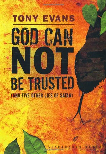 God Can Not Be Trusted (and Five Other Lies of Satan) (LifeChange Books) ebook