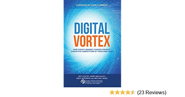 Amazon Com Digital Vortex How Today S Market Leaders Can Beat