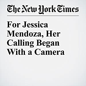 For Jessica Mendoza, Her Calling Began With a Camera