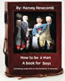 How to be a man : a book for boys.By: Harvey Newcomb: containing useful hints on the formation of character