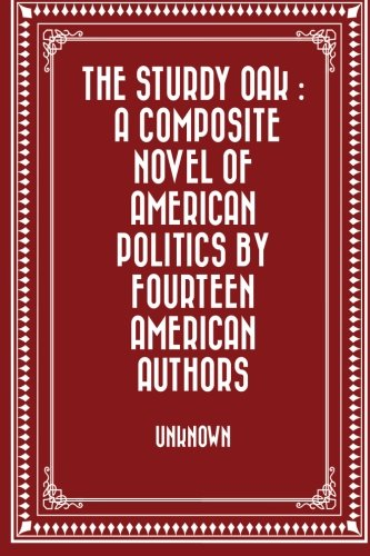 Download The Sturdy Oak : A composite Novel of American Politics by fourteen American authors ebook