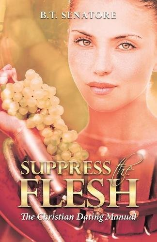 Suppress the Flesh: The Christian Dating Manual