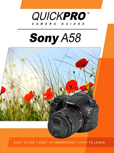 Quickpro Guides Camera - Sony A58 Instructional by QuickPro Camera Guides