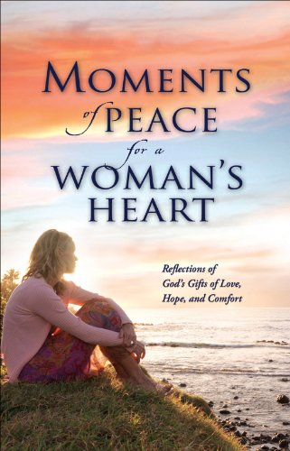 Moments of Peace for a Womans Heart: Reflections of Gods Gifts of Love, Hope and Comfort