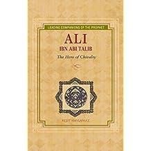 Ali Ibn Abi Talib: Hero of Chivalry (Leading Companions of the Prophet)