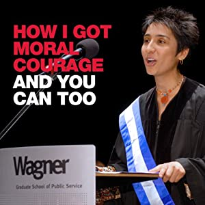 How I Got Moral Courage - And You Can, Too Speech