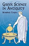 Greek Science in Antiquity, Marshall Clagett, 0486419738