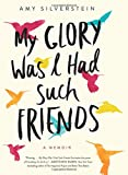 img - for My Glory Was I Had Such Friends: A Memoir book / textbook / text book