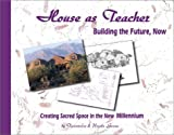 House As Teacher : Building the Future Now, Creating Sacred Space in the New Millennium, Twintreess and Gurau, Ursela, 1890808946
