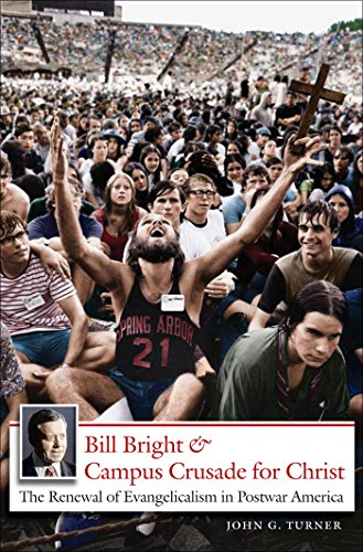 Bill Bright and Campus Crusade for Christ: The Renewal of Evangelicalism in Postwar America (Kindle Bill Bright)