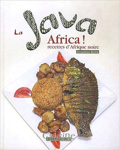 Lire LA JAVA AFRICA, RECETTES D'AFRIQUE NOIRE pdf ebook