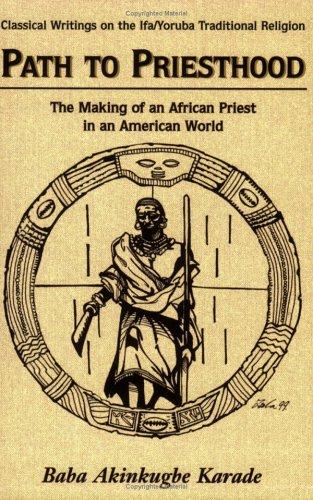 Path to Priesthood (Classical Writings on the Ifa/Yoruba Traditional Religion)