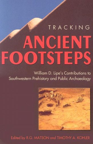 Download Tracking Ancient Footsteps: William D. Lipe's Contributions to Southwestern Prehistory and Public Archaeology pdf epub
