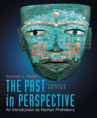 By Kenneth L Feder: The Past in Perspective: An Introduction to Human Prehistory Fourth (4th) Edition