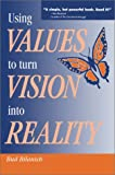 Using Values to Turn Vision into Reality, Bud Bilanich, 0595002226