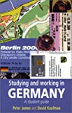 Studying and Working in Germany, Peter James and David Kaufman, 0719055008