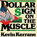 Dollar Sign on the Muscle: The World of Baseball Scouting Audiobook by Kevin Kerrane Narrated by Patrick Kerrane