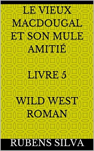 Amazon Com Le Vieux Macdougal Et Son Mule Amitie Livre 5