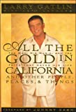 All the Gold in California and Other People, Places & Things