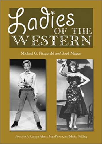 Ladies of the Western: Interviews with Fifty More Actresses from the Silent Era to the Television Westerns of the 1950s and 1960s