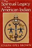 The Spiritual Legacy of the American Indian, Joseph E. Brown, 0824504895
