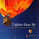 Lighter Than Air: An Illustrated History of the Development of Hot-Air Balloons and Airships