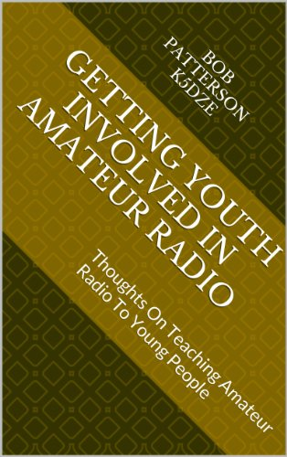 GETTING YOUTH INVOLVED IN AMATEUR RADIO: Thoughts On Teaching Amateur Radio To Young People