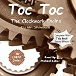 Toc Toc the Clockwork Engine: The Engine Series, Book 3 | Ian Shimwell