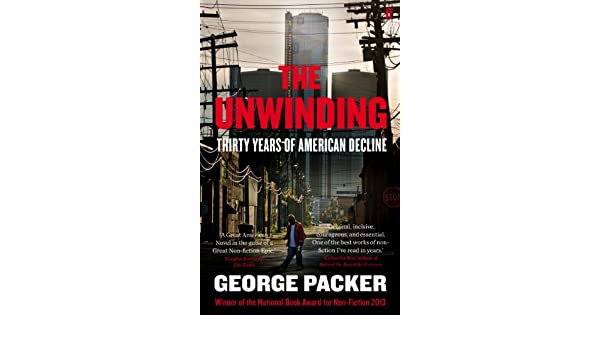 The Unwinding: Thirty Years of American Decline (English ...