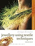 Jewellery Using Textiles Techniques: Methods and Techniques (Design and Make)