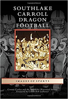 Southlake Carroll Dragon Football (Images of America) by Connie Cooley (2015-11-09)