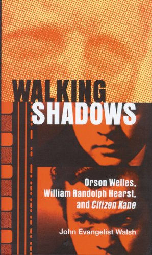 Walking Shadows: Orson Welles, William Randolph Hearst, and Citizen Kane (A Ray and Pat Browne Book)