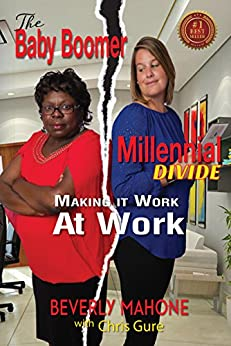The Baby Boomer / Millennial Divide: Making It Work At Work by [Mahone, Beverly, Gure, Chris]