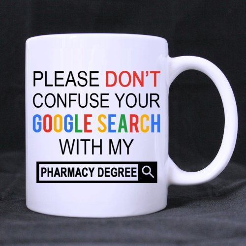 new funny please do not confuse your google search with my pharmacy degree ceramic coffee white