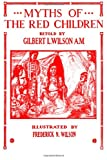Myths of the Red Children, Gilbert Wilson, 1495218090