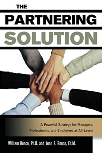 The Partnering Solution: A Powerful Strategy For Managers, Professionals, And Employees At All Levels