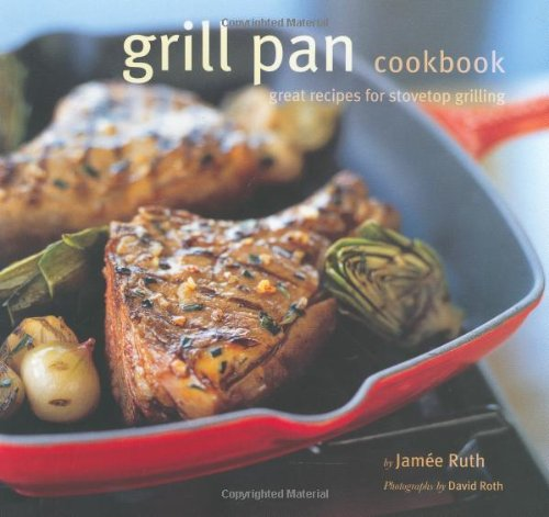 Grill Pan Cookbook: Great Recipes for Stovetop Grilling ()