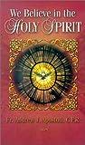 We Believe in the Holy Spirit, Andrew J. Apostoli, 1931709319