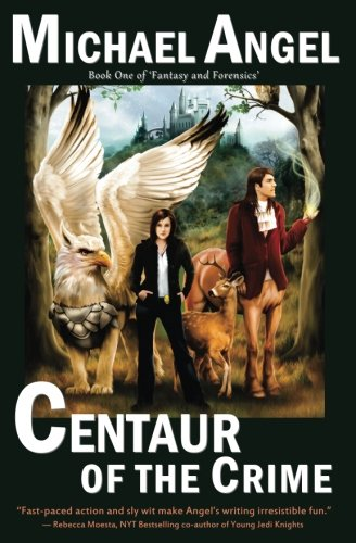 Centaur of the Crime: Book One of Fantasy & Forensics (Volume 1)