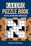 Kakuro Puzzle Book: 400 Easy to Hard Cross Sums Puzzles Volume II (Volume 2)
