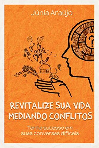 Revitalize Sua Vida Mediando Conflitos: Tenha Sucesso Em Suas Conversas Difíceis