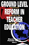 Ground Level Reform in Teacher Education : Changing Schools of Education, Marvin Wideen, 1550591916