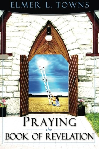 Praying the Book of Revelation (Praying the Scriptures (Destiny Images)) (Bible Answers For Almost All Your Questions)