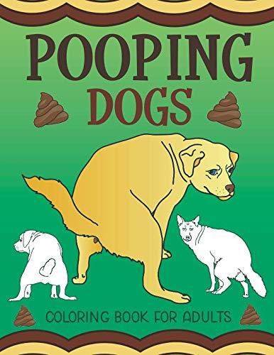 Pooping Dogs Coloring Book for Adults: Funny Dog Poop Toilet Humor Gag ()