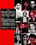 The Biographical Dictionary of Hispanic Americans, Nicholas E. Meyer, 0816032807