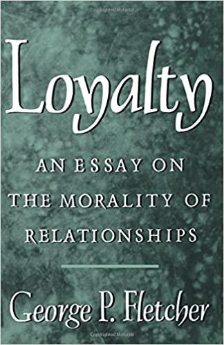 loyalty an essay on the morality of relationships george p  loyalty an essay on the morality of relationships george p fletcher 9780195098327 com books