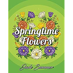 Springtime Flowers: An Adult Coloring Book with Beautiful Spring Flowers, Fun Flower Designs, and Easy Floral Patterns for Relaxation