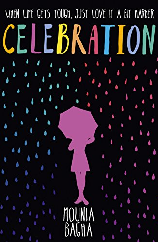 For fans of John Green, Rainbow Rowell, and Jojo Moyes: a beautiful, funny novel about loving life and everything in-between – CELEBRATION by Mounia Bagha